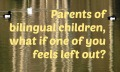 Parent of bilingual child feels left out