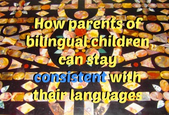 How parents of bilingual children can stay consistent with their languages